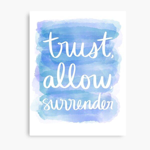 Trust, Allow, Surrender Metal Print