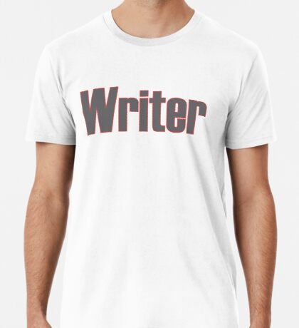 Writer -- Black Text with Red Outline Premium T-Shirt