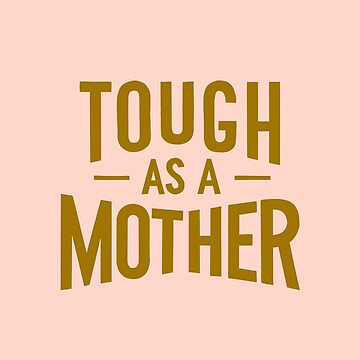 Tough as a Mother by latheandquill
