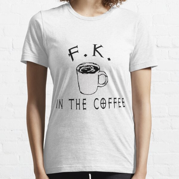 F.K. in the coffee Essential T-Shirt