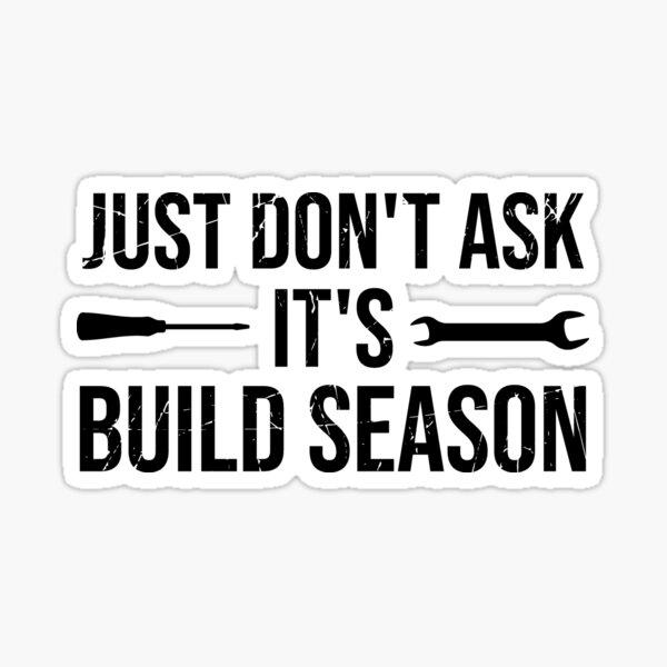 Just Don't Ask It's Build Season Sticker