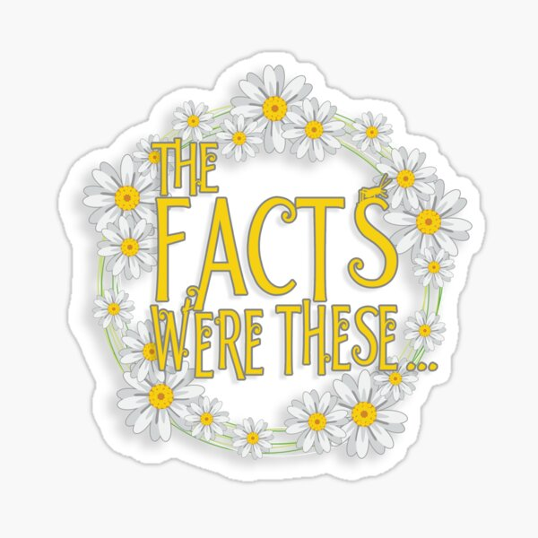 The Facts Were These... [Pushing Daisies] Sticker