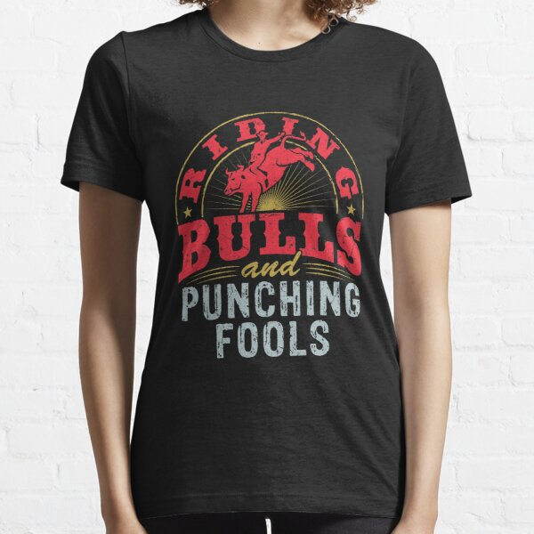 Riding Bulls and Punching Fools Essential T-Shirt