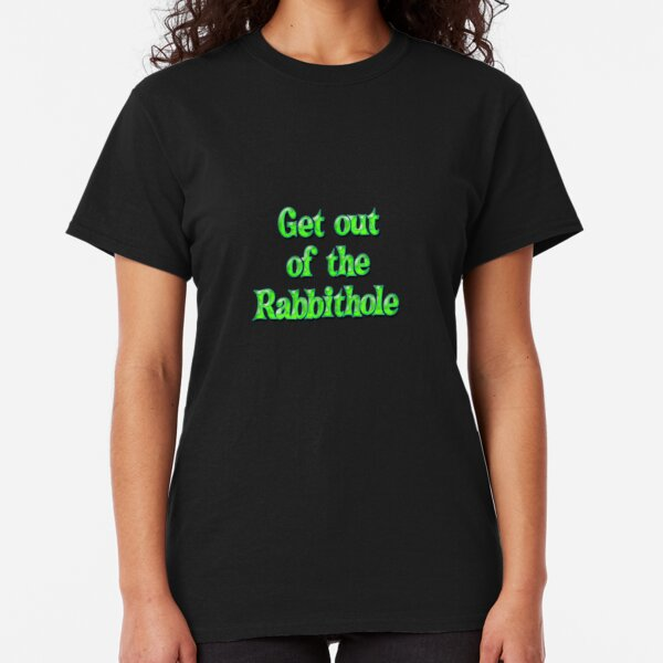 Get out of the Rabbit hole - bubblegum green Classic T-Shirt