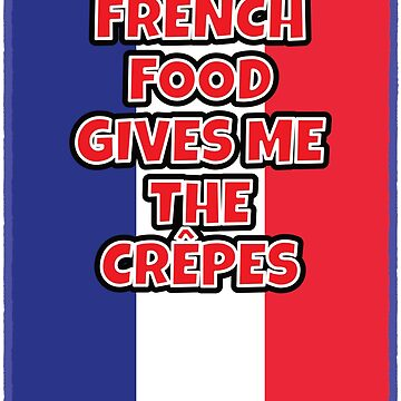 French Food Gives me the Crêpes or Crepes... by asktheanus