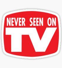 Never Seen On TV Sticker