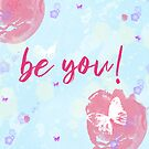 Be You! by purelifephotoss