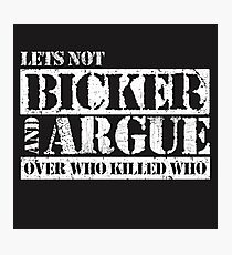 Lets Not Bicker Photographic Print