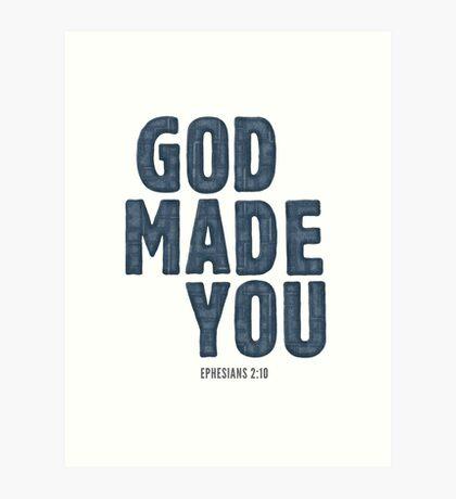 God made you - Ephesians 2:10 Art Print