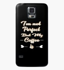 I'm Not Perfect But My Coffee Is Hülle & Klebefolie für Samsung Galaxy