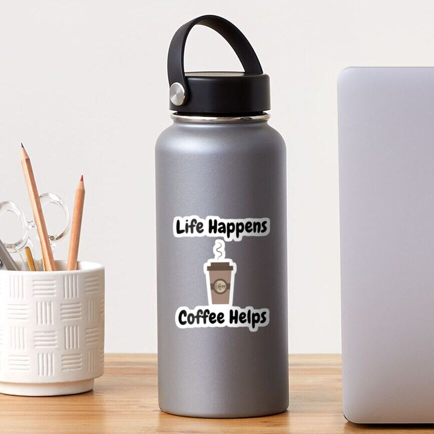 Life Happens, Coffee Helps Sticker