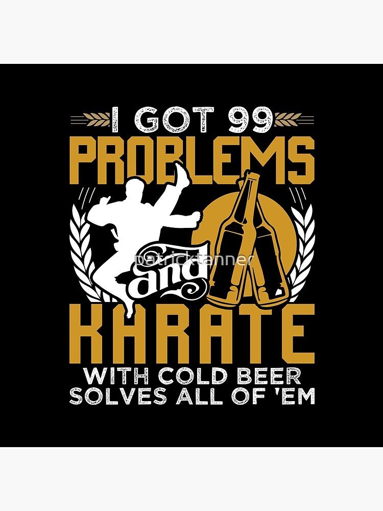 99 Problems Karate Solves Them All von patricktanner