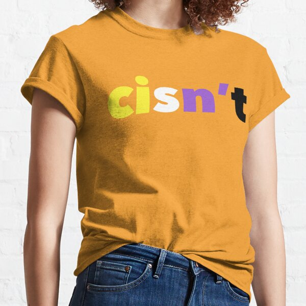 Cisn't (Nonbinary Flag) Classic T-Shirt
