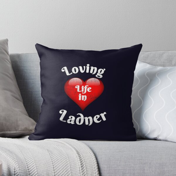 Ladner:  This Design Says Loving Life in Ladner.  South Delta is an Amazing Place to Live.  Show Your Ladner Pride! Throw Pillow