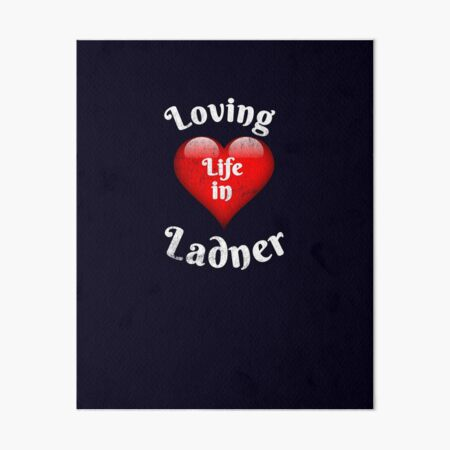Ladner:  This Design Says Loving Life in Ladner.  South Delta is an Amazing Place to Live.  Show Your Ladner Pride! Art Board Print