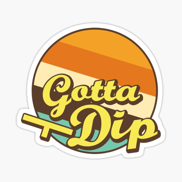 Gotta Dip Sticker