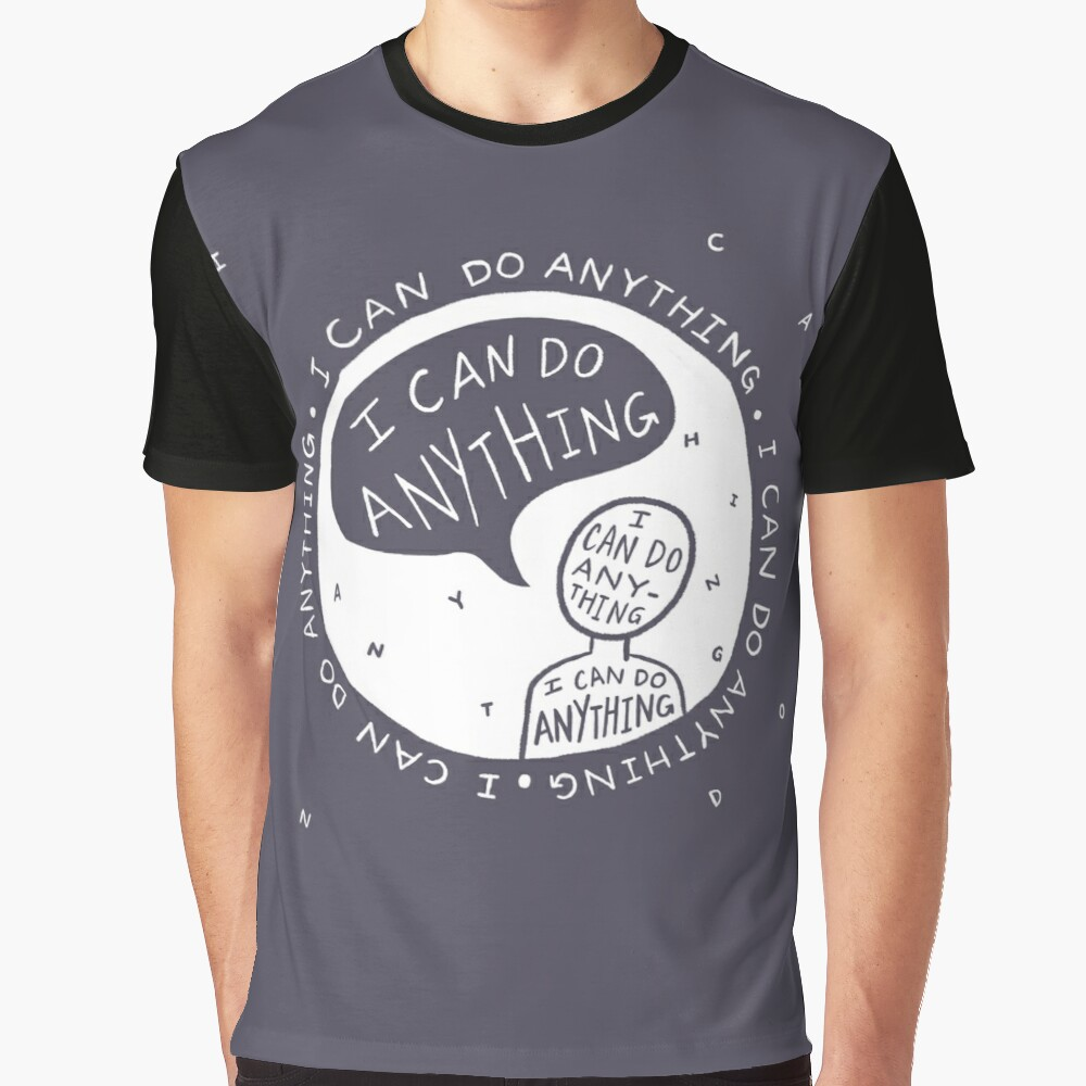I CAN DO ANYTHING Graphic T-Shirt