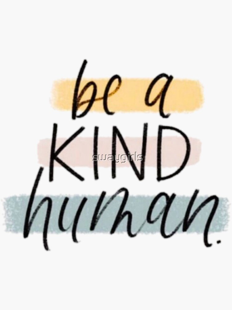 Be a kind human by swaygirls