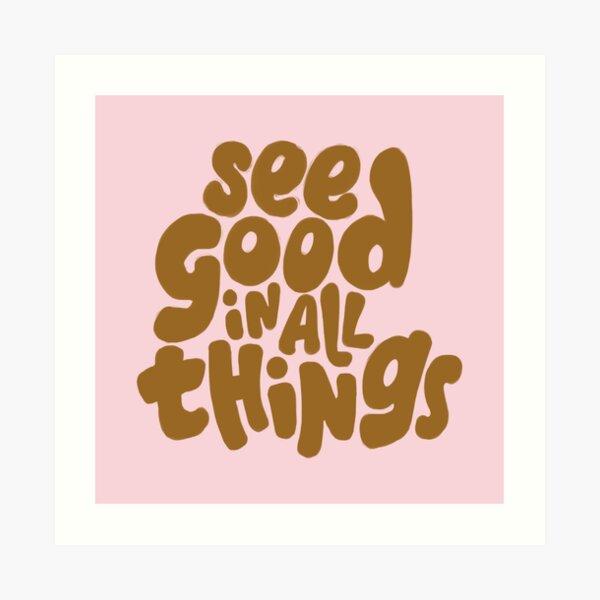 See good in all things Art Print