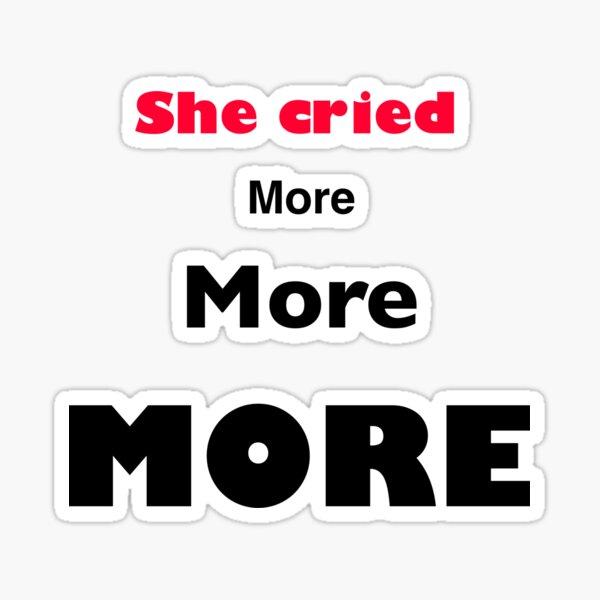 She cried MORE  Sticker