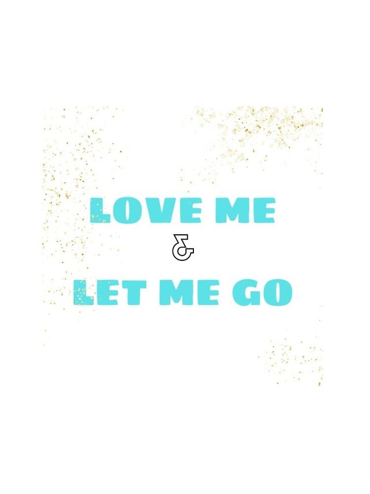 Love Me & Let Me Go by ponderingtaylor