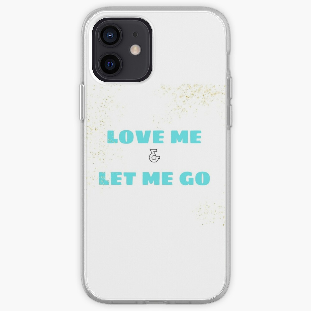 Love Me & Let Me Go iPhone Case & Cover