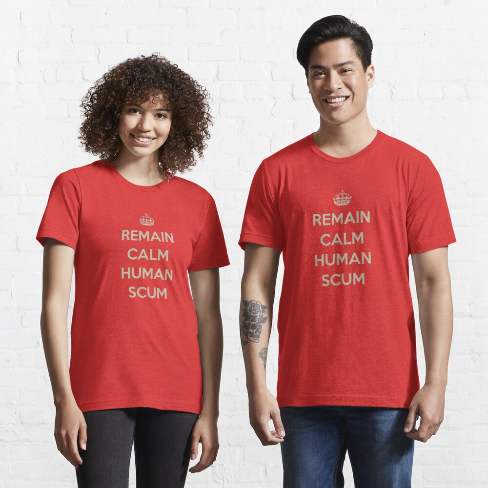 Remain Calm Human Scum Essential T-Shirt