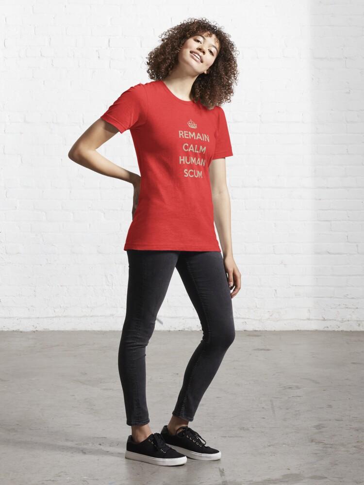 Alternate view of Remain Calm Human Scum Essential T-Shirt