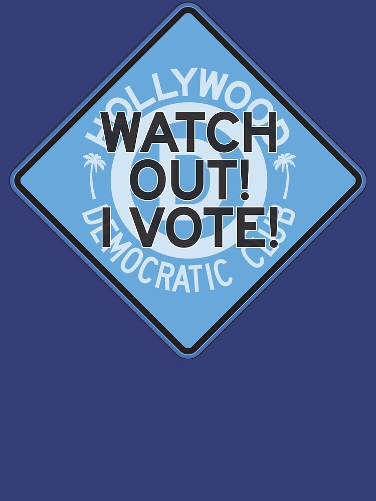 Hollywood Florida Democratic Club –Watch Out I Vote by BarryStock