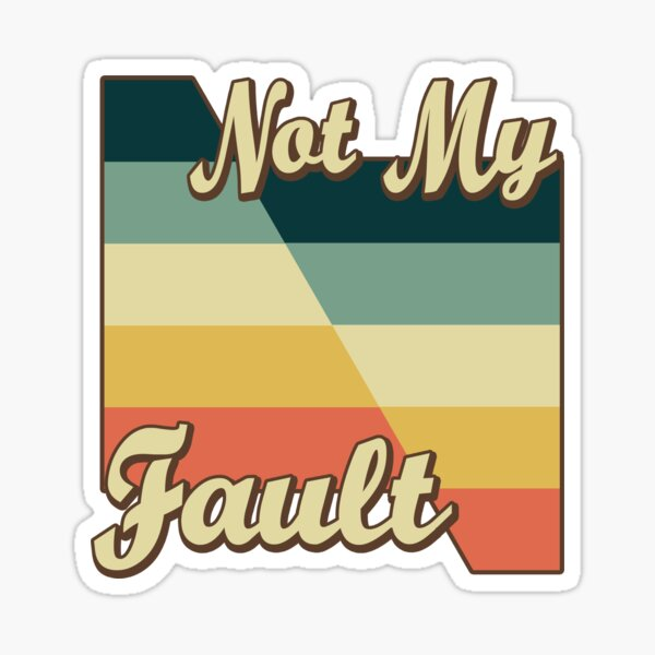 Not My Fault Sticker