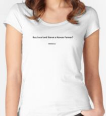 Buy Local and Starve a Kansas Farmer? Fitted Scoop T-Shirt