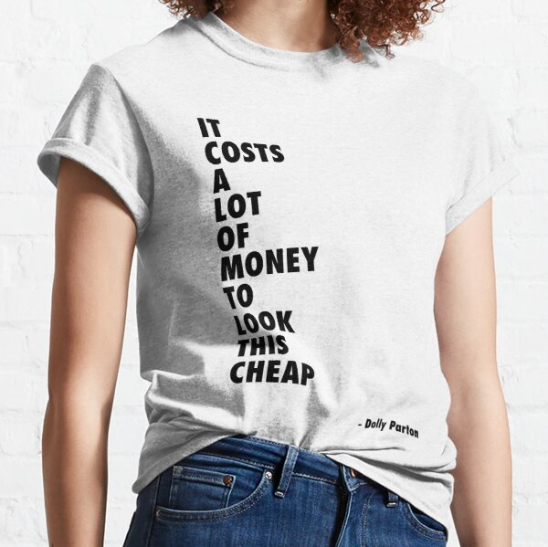It Costs a Lot of Money to Look This Cheap - Quote Classic T-Shirt