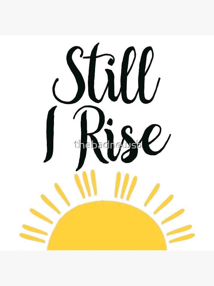 Still I Rise by thebadnewsb