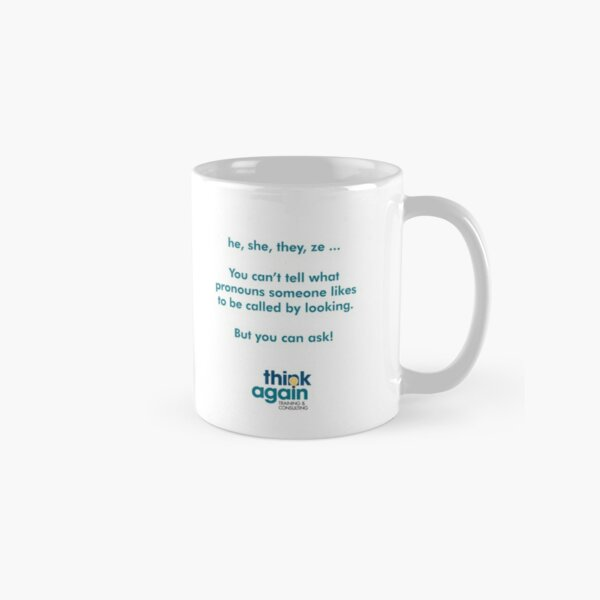 he, she, they, ze ... your mug will remind everyone how to ask about gender pronouns Classic Mug