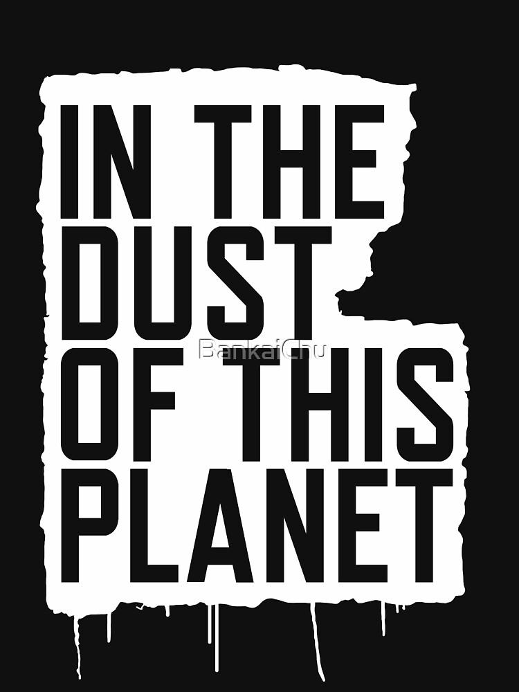 In the Dust of this Planet | Unisex T-Shirt