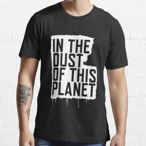 In the Dust of this Planet Essential T-Shirt