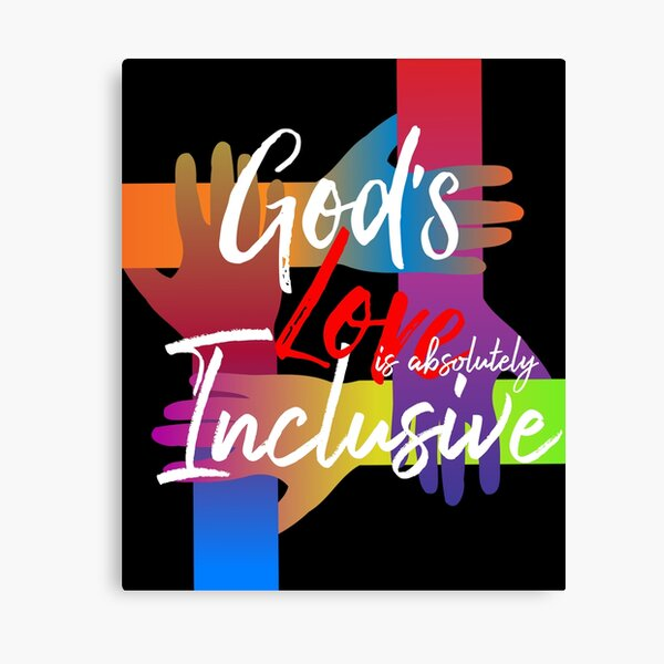 God's love is absolutely inclusive Canvas Print