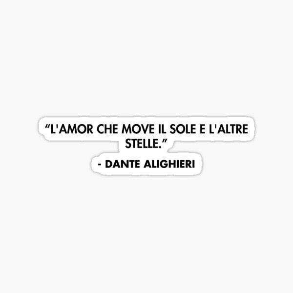 """""""L'amor che move il sole e l'altre stelle."""" - Dante Alighieri Sticker"""