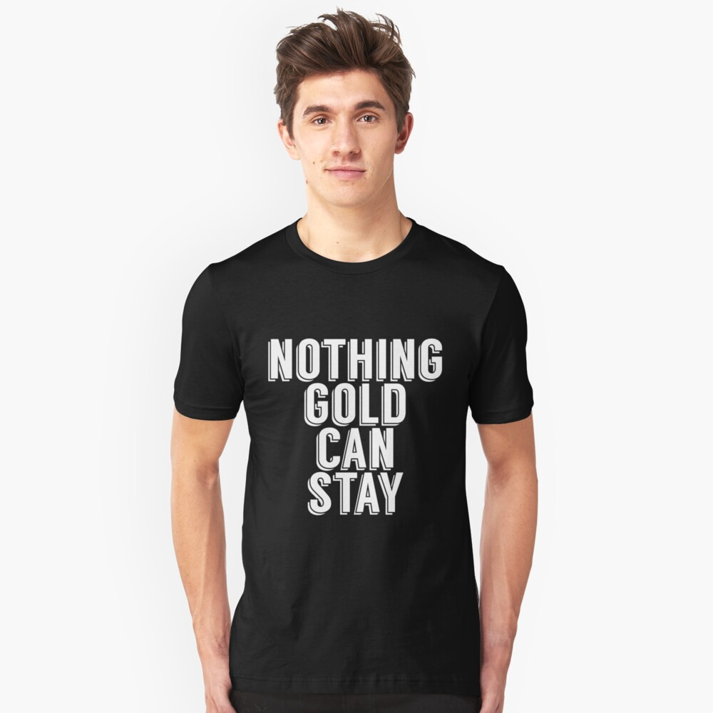 NOTHING GOLD CAN STAY Unisex T-Shirt Front