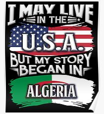 I May Live In The USA But My Story Began In Algeria - Gift For Algerian From Algeria Poster