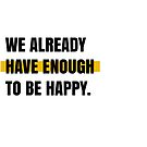 We already have enough to be happy by Aydin Habibi