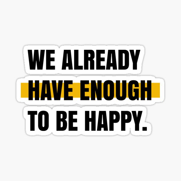 We already have enough to be happy Sticker