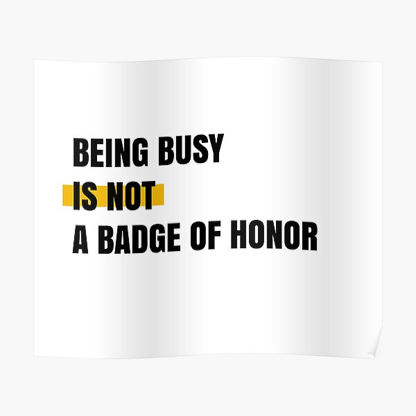 Being busy is not a badge of honor Poster