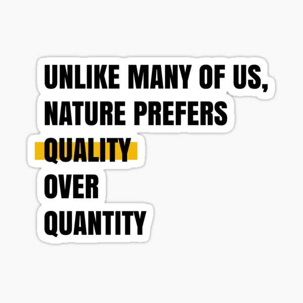 Unlike many of us, nature prefers quality over quantity Sticker
