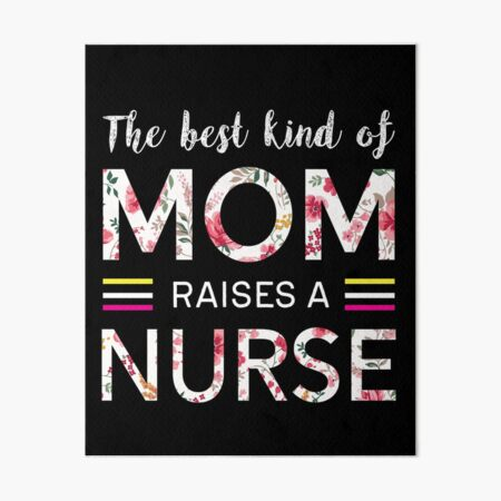 The Best Kind Of Mom Raises A Nurse Mothers Day Gift T-Shirt Art Board Print