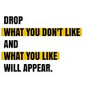 Drop what you don't like and what you like will appear by Aydin Habibi