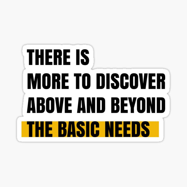 There is more to discover above and beyond the basic needs Sticker