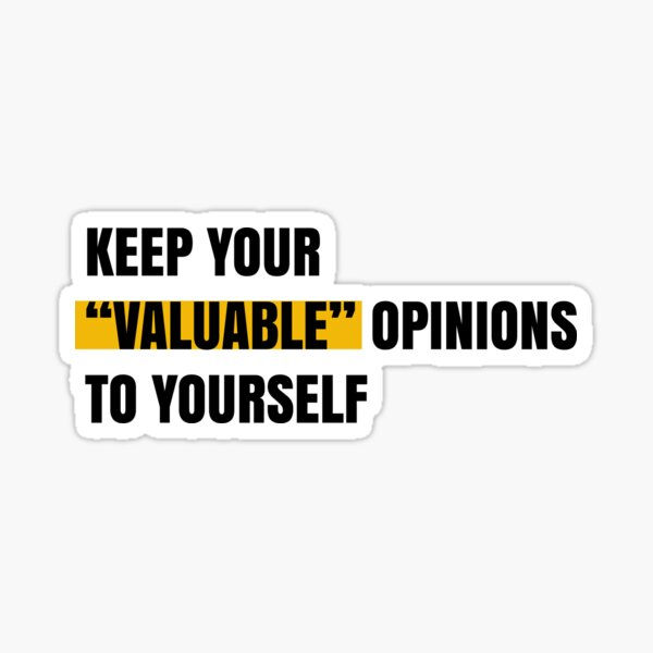 """Keep your """"valuable"""" opinions to yourself Sticker"""
