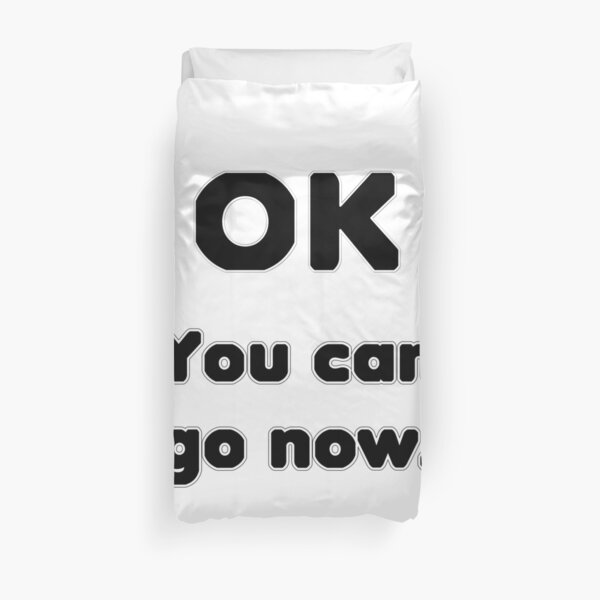 You can go now. Duvet Cover