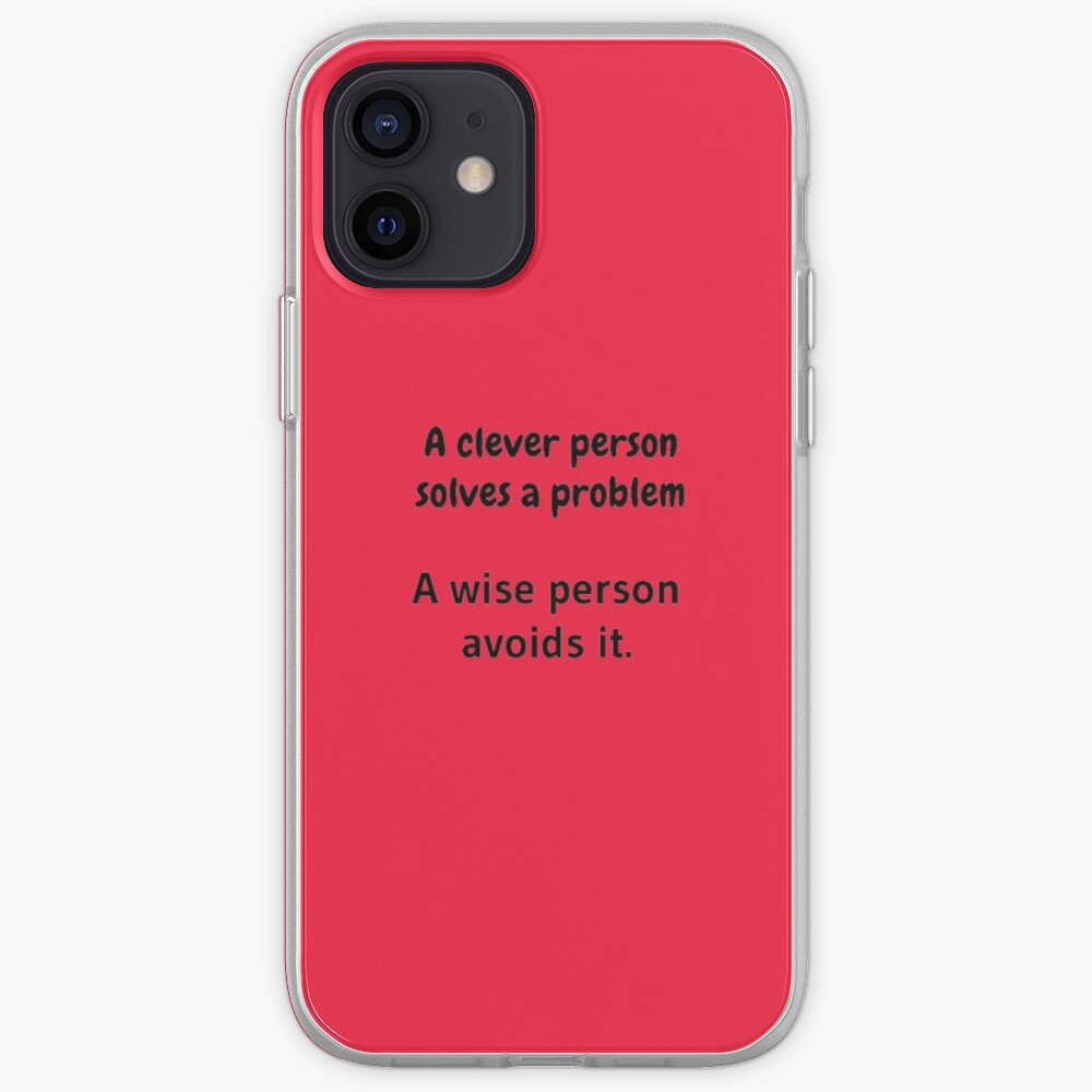 A clever person solves a problem, A wise person avoids it. iPhone Case & Cover